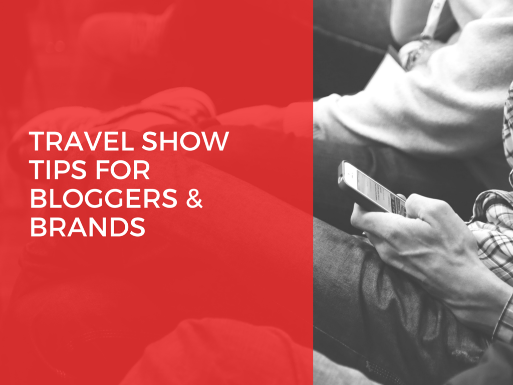 Travel Show Tips for Bloggers & Brands